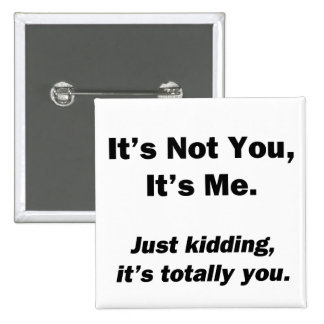 It's Not You, It's Me Pinback Buttons