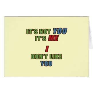It's not You It's Me Card