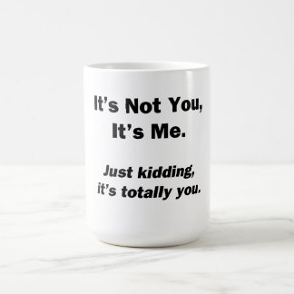 It's Not You, It's Me Coffee Mug