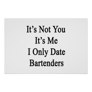 It's Not You It's Me I Only Date Bartenders Poster