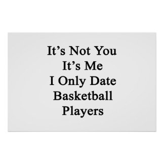 It's Not You It's Me I Only Date Basketball Player Poster