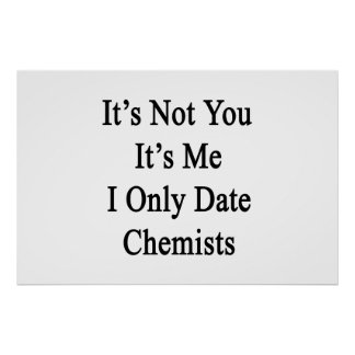 It's Not You It's Me I Only Date Chemists Poster