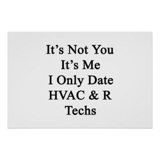 It's Not You It's Me I Only Date HVAC R Techs Poster