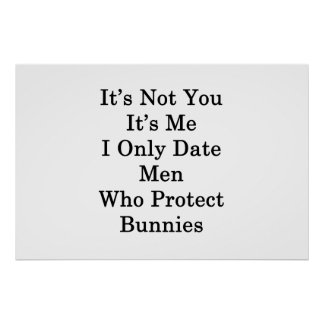 It's Not You It's Me I Only Date Men Who Protect B Poster