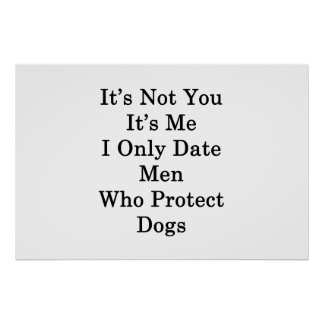 It's Not You It's Me I Only Date Men Who Protect D Poster