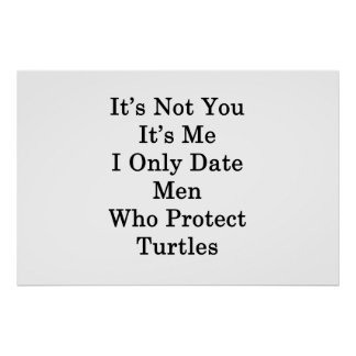 It's Not You It's Me I Only Date Men Who Protect T Poster