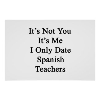 It's Not You It's Me I Only Date Spanish Teachers. Poster
