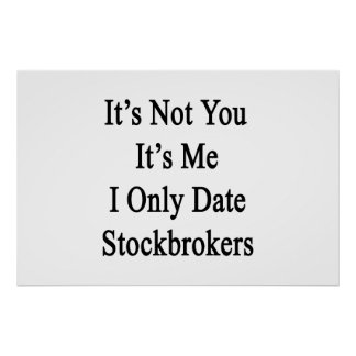 It's Not You It's Me I Only Date Stockbrokers Poster