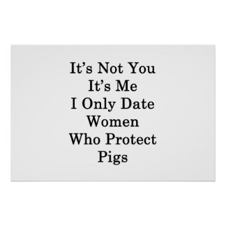It's Not You It's Me I Only Date Women Who Protect Poster