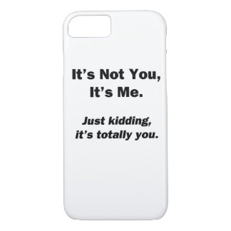 It's Not You, It's Me iPhone 7 Case