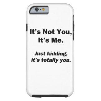 It's Not You, It's Me Tough iPhone 6 Case