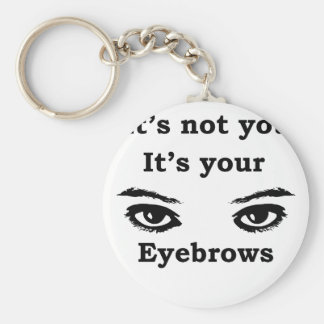 it's not you it's your eyebrows keychain