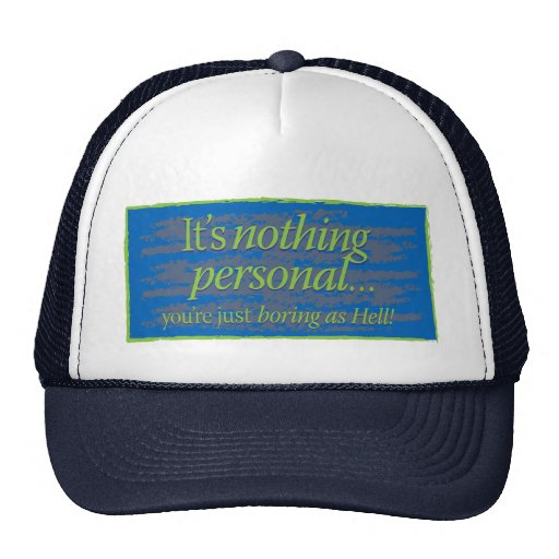It's nothing personal – you're just boring as hell trucker hat