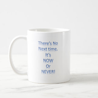 it's now or never motivational mugs