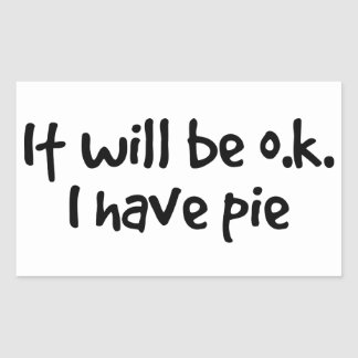 its o.k. i have pie rectangular sticker