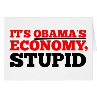 It's Obama's Economy Stupid. Card