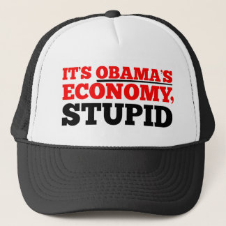 It's Obama's Economy Stupid. Trucker Hat