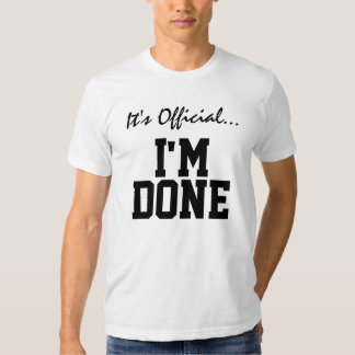 It's Official... I'm Done Shirt