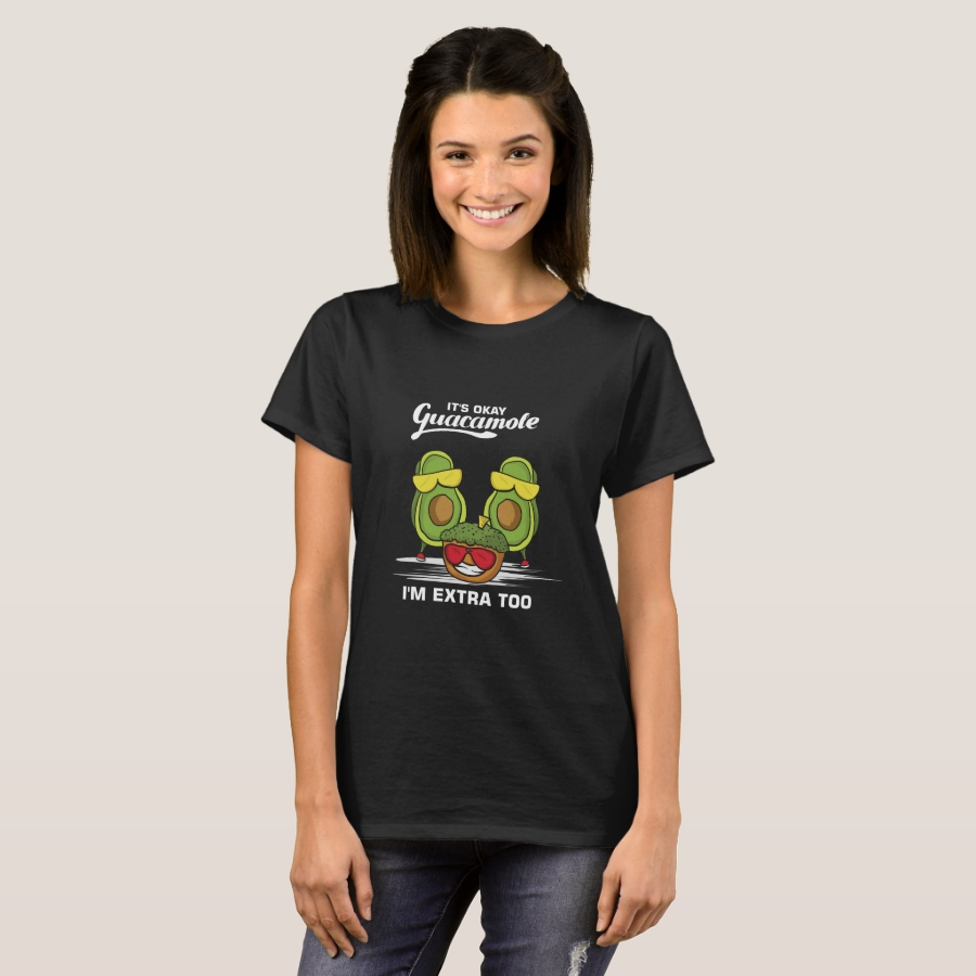 It's Ok Guacamole I'm Extra Too shirt Mexican Food - Best Selling Long-Sleeve Street Fashion Shirt Designs