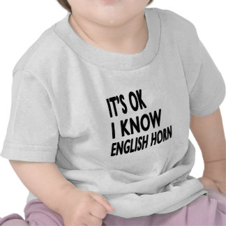It's Ok I Know English Horn T-shirt
