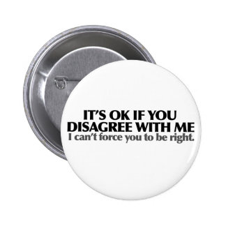 It's ok if you disagree with me 2 inch round button