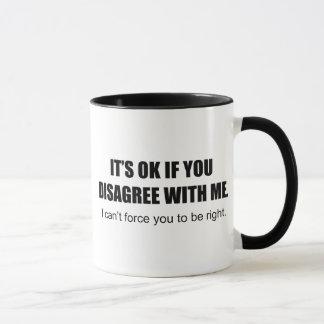 It's OK If You Disagree With Me Mug