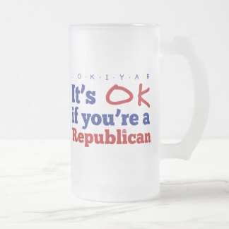 It's OK if you're a republican Frosted Glass Beer Mug