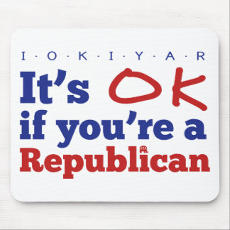 It's OK if you're a republican Mouse Pad
