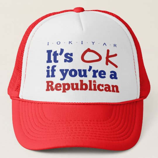 It's OK if you're a republican Trucker Hat