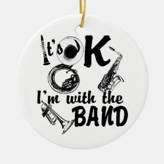It's Ok I'm with the Band Photo Ceramic Ornament