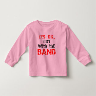 It's OK, I'm with the band Toddler T-shirt