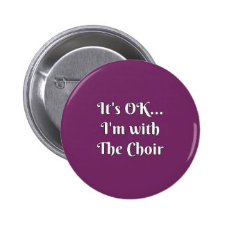 It's OK... I'm With The Choir 2 Inch Round Button