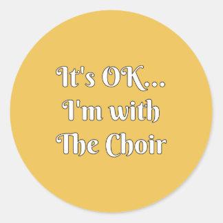 It's OK... I'm With The Choir Classic Round Sticker