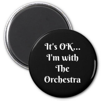 It's OK... I'm With The Orchestra Refrigerator Magnet