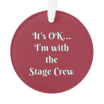 It's OK... I'm With The Stage Crew Ornament