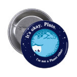 its ok pluto i'm not a planet either pinback buttons
