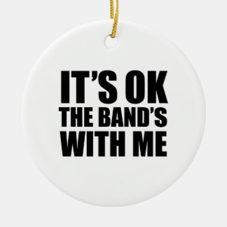 It's Ok The Band's With Me Ceramic Ornament