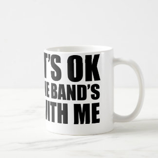 It's Ok The Band's With Me Coffee Mug