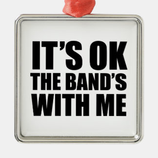 It's Ok The Band's With Me Metal Ornament