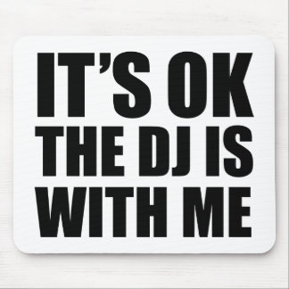 It's Ok The DJ's With Me Mouse Pad