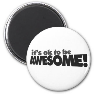 It's ok to be awesome 2 inch round magnet