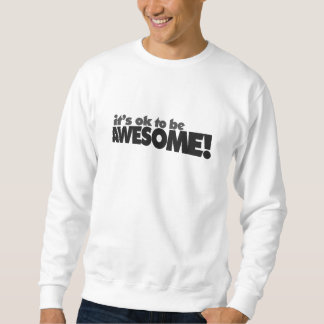 It's ok to be awesome sweatshirt