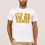 It's OK To Be Takei T-Shirt