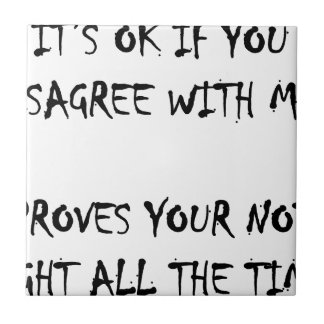 Its ok to disagree with me ceramic tile
