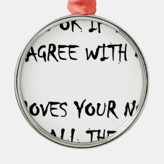 Its ok to disagree with me metal ornament