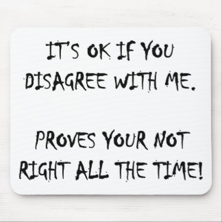 Its ok to disagree with me mouse pad
