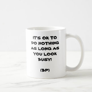 IT'S OK TO DO NOTHING AS  LONG AS YOU LOOK BUSY COFFEE MUG