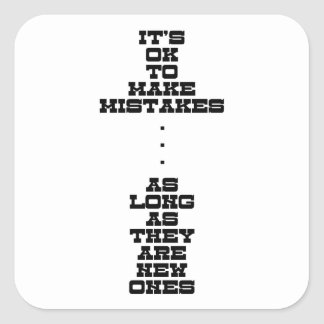 It's OK To Make Mistakes As Long As They Are New Square Sticker