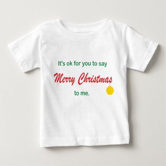 Its OK To Say Merry Christmas Baby T-Shirt