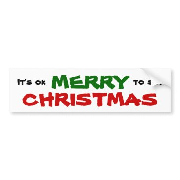 Christmas Themed It's Ok to say MERRY CHRISTMAS Bumper Sticker